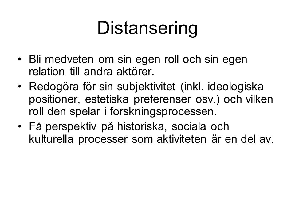 Distansering Bli medveten om sin egen roll och sin egen relation till andra aktörer.