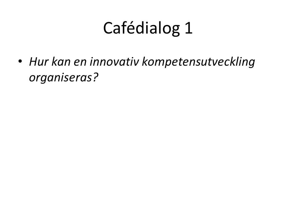 Cafédialog 1 Hur kan en innovativ kompetensutveckling organiseras