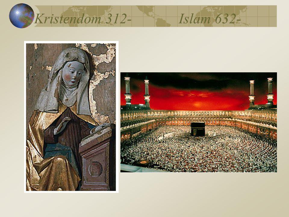 Kristendom 312- Islam 632-