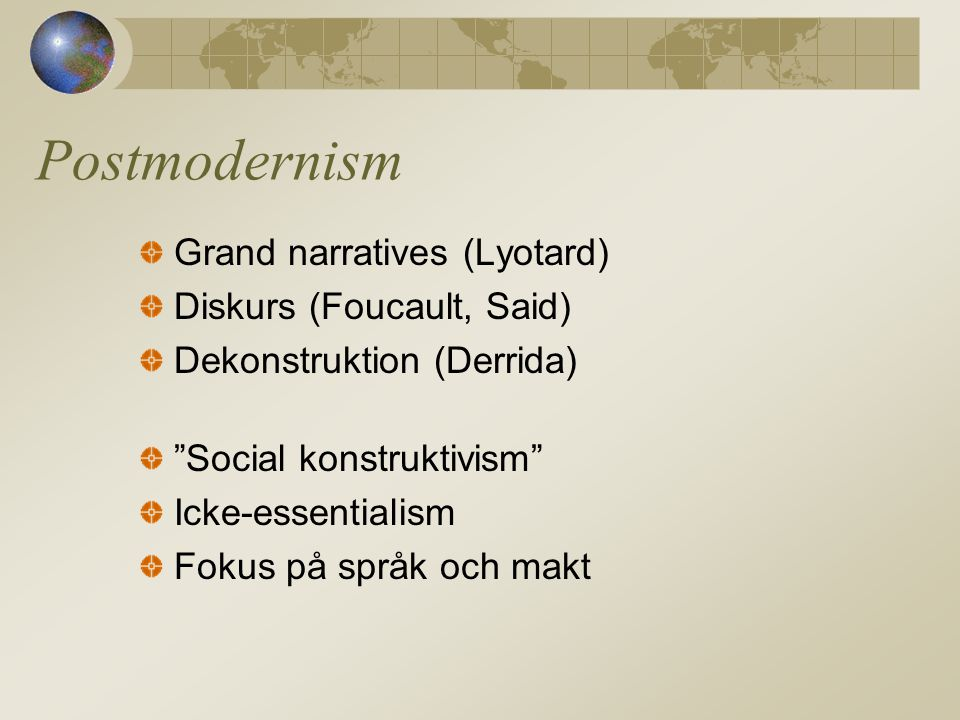 Postmodernism Grand narratives (Lyotard) Diskurs (Foucault, Said)