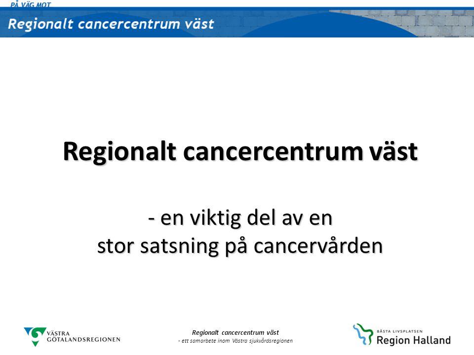 Regionalt cancercentrum väst - en viktig del av en stor satsning på cancervården