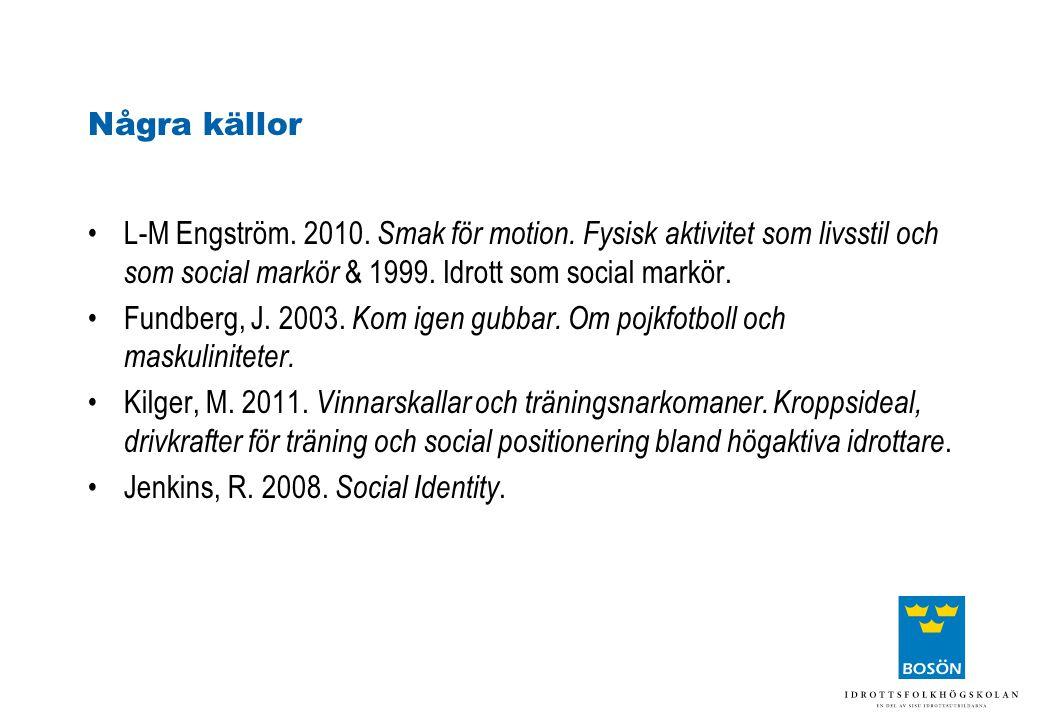 Några källor L-M Engström. 2010. Smak för motion. Fysisk aktivitet som livsstil och som social markör & 1999. Idrott som social markör.