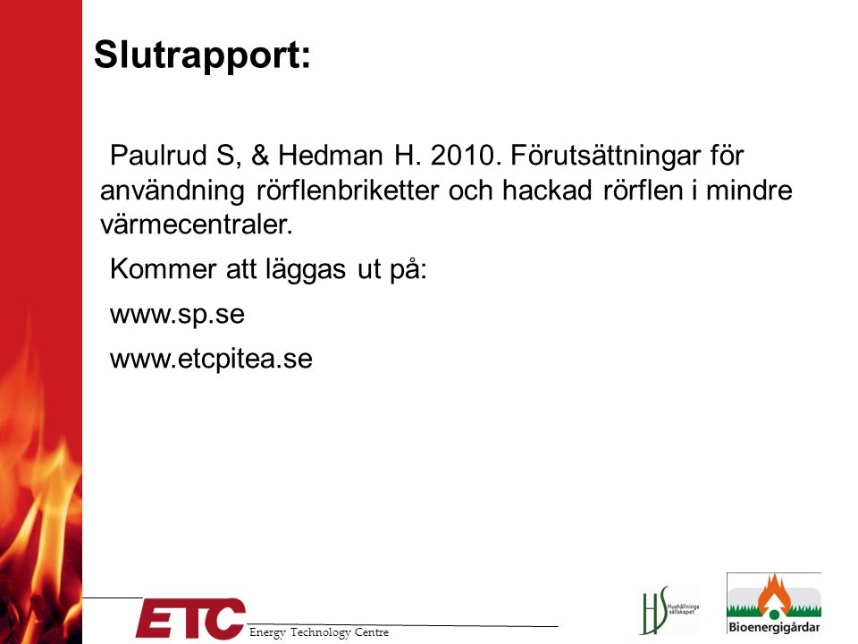 Slutrapport: Paulrud S, & Hedman H. 2010. Förutsättningar för användning rörflenbriketter och hackad rörflen i mindre värmecentraler.