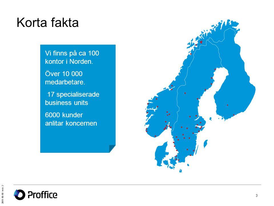Korta fakta Vi finns på ca 100 kontor i Norden.