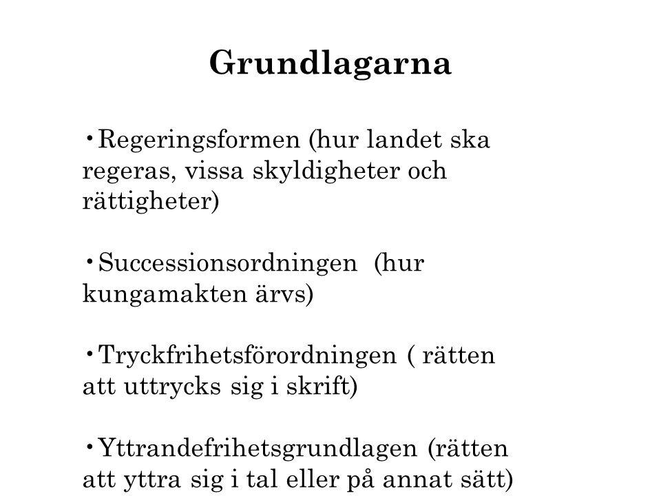 Grundlagarna Regeringsformen (hur landet ska regeras, vissa skyldigheter och rättigheter) Successionsordningen (hur kungamakten ärvs)