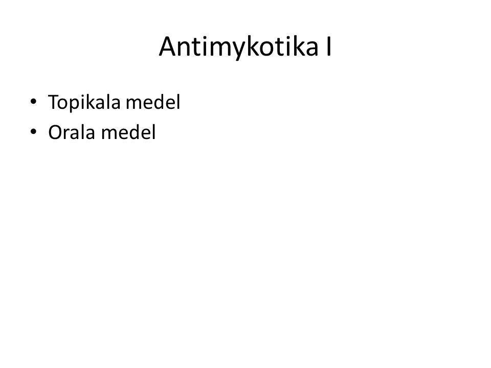 Antimykotika I Topikala medel Orala medel