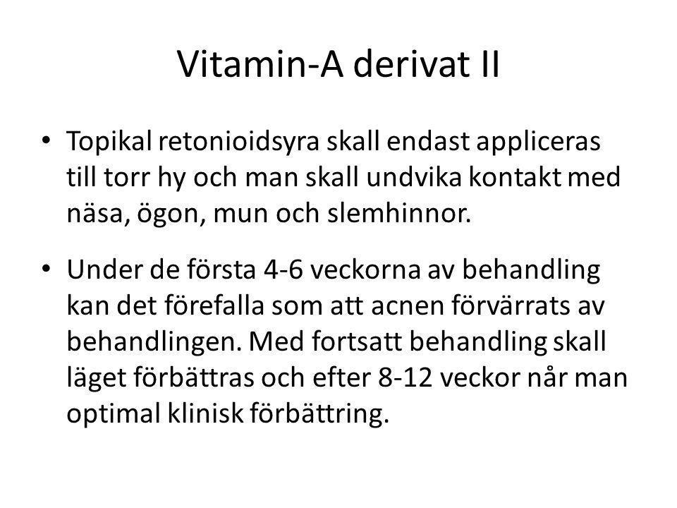 Vitamin-A derivat II Topikal retonioidsyra skall endast appliceras till torr hy och man skall undvika kontakt med näsa, ögon, mun och slemhinnor.