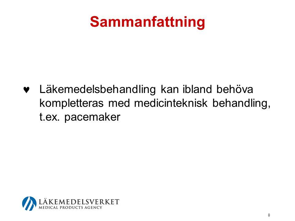 Sammanfattning Läkemedelsbehandling kan ibland behöva kompletteras med medicinteknisk behandling, t.ex.