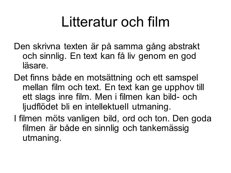 Litteratur och film Den skrivna texten är på samma gång abstrakt och sinnlig. En text kan få liv genom en god läsare.