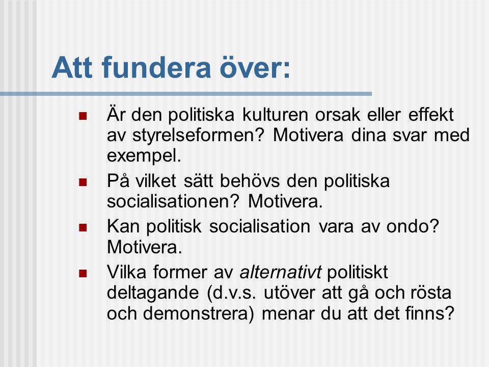 Att fundera över: Är den politiska kulturen orsak eller effekt av styrelseformen Motivera dina svar med exempel.