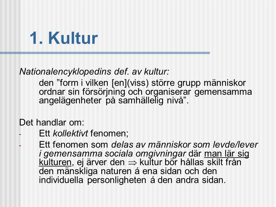 1. Kultur Nationalencyklopedins def. av kultur: