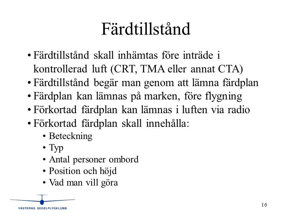 Färdtillstånd Färdtillstånd skall inhämtas före inträde i kontrollerad luft (CRT, TMA eller annat CTA)