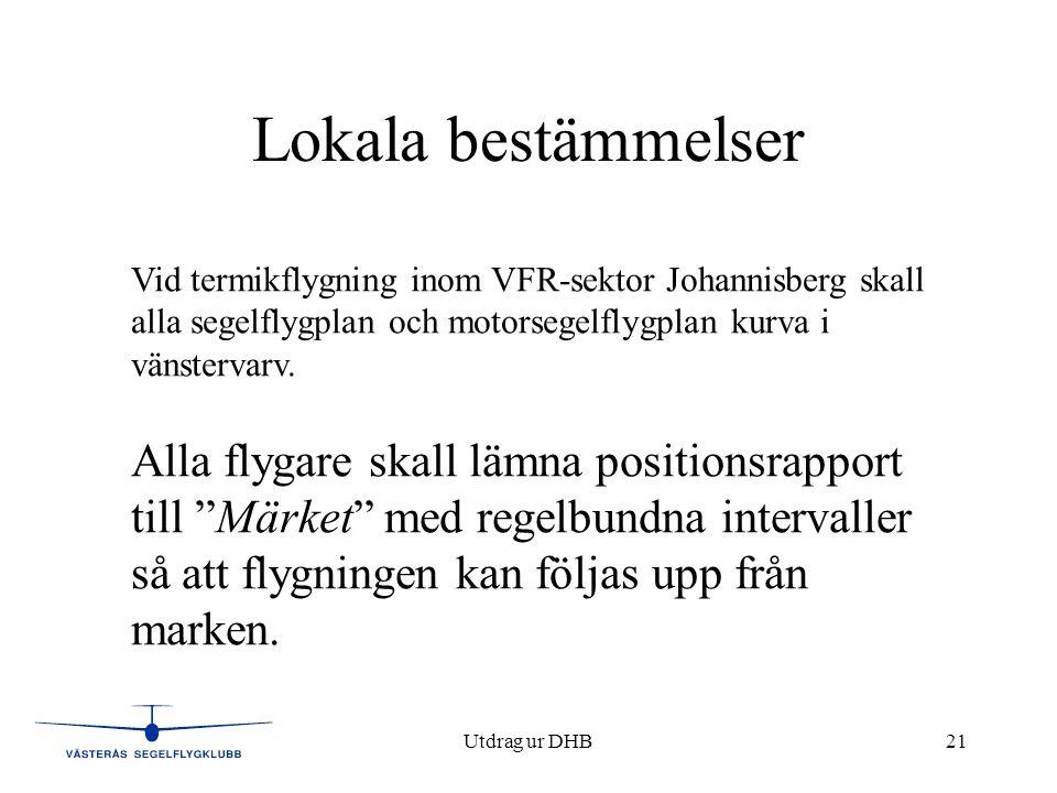 Lokala bestämmelser Vid termikflygning inom VFR-sektor Johannisberg skall alla segelflygplan och motorsegelflygplan kurva i vänstervarv.