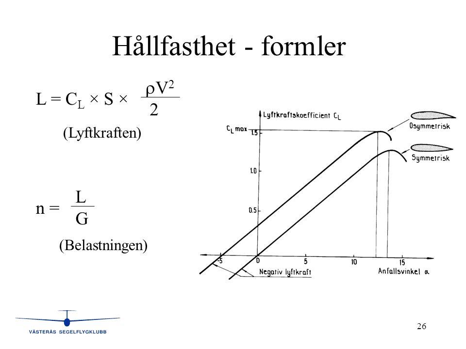 Hållfasthet - formler V2 L = CL × S × 2 L n = G (Lyftkraften)