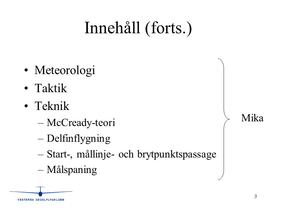 Innehåll (forts.) Meteorologi Taktik Teknik McCready-teori
