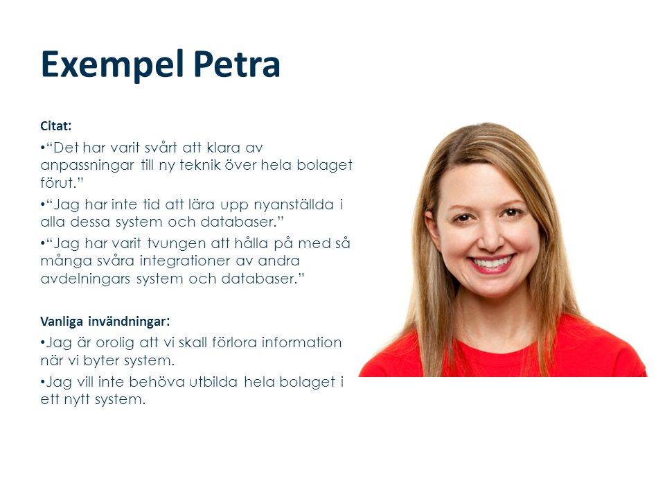 Exempel Petra Citat: Det har varit svårt att klara av anpassningar till ny teknik över hela bolaget förut.