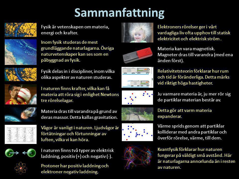 Sammanfattning Fysik är vetenskapen om materia, energi och krafter.