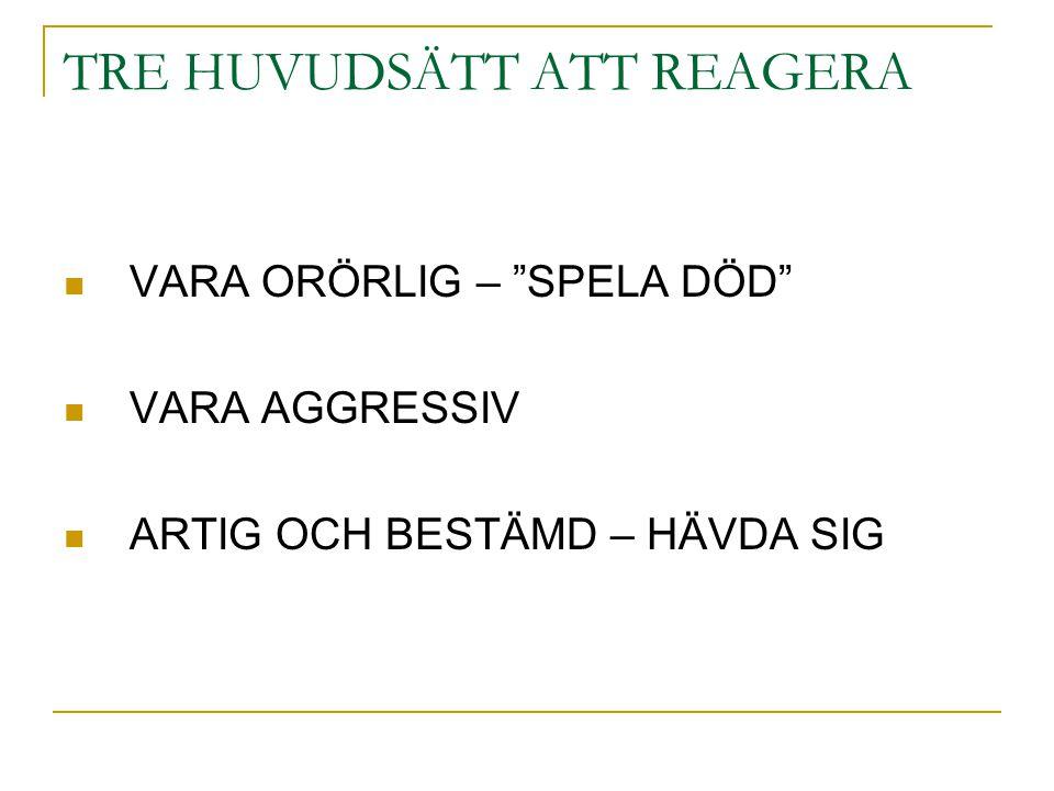 TRE HUVUDSÄTT ATT REAGERA