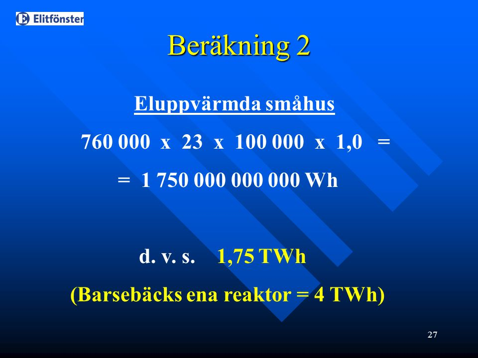Beräkning 2 Eluppvärmda småhus 760 000 x 23 x 100 000 x 1,0 =