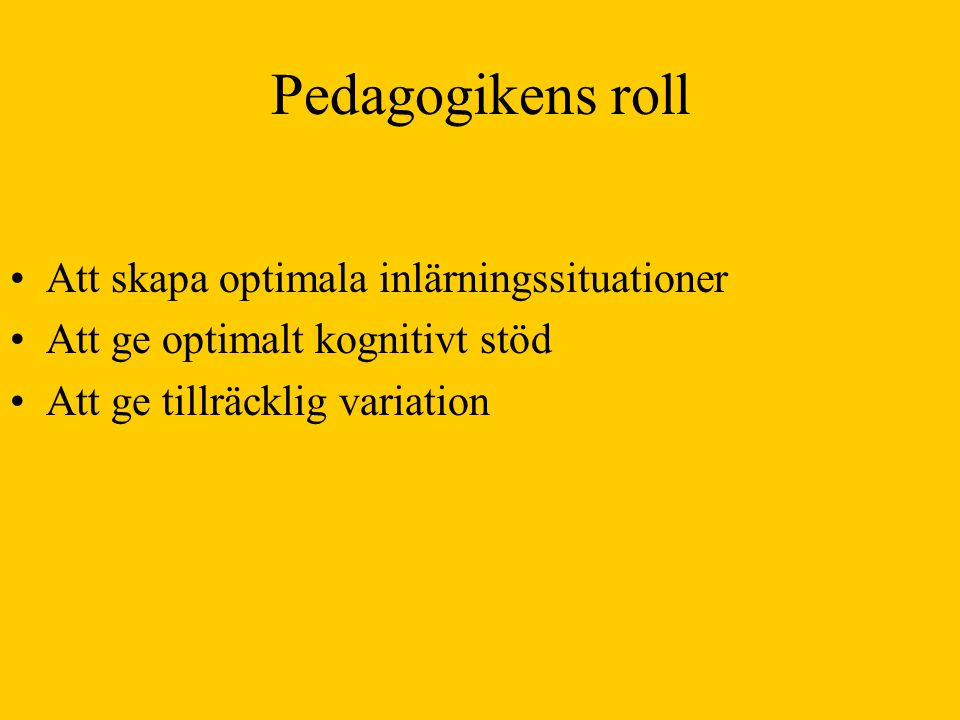Pedagogikens roll Att skapa optimala inlärningssituationer