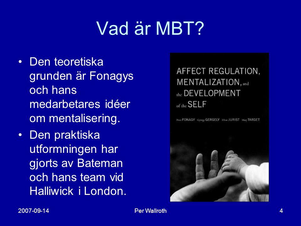 Vad är MBT Den teoretiska grunden är Fonagys och hans medarbetares idéer om mentalisering.