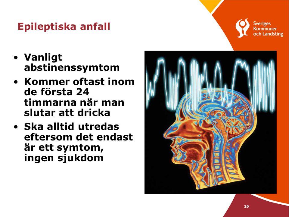 Epileptiska anfall Vanligt abstinenssymtom. Kommer oftast inom de första 24 timmarna när man slutar att dricka.