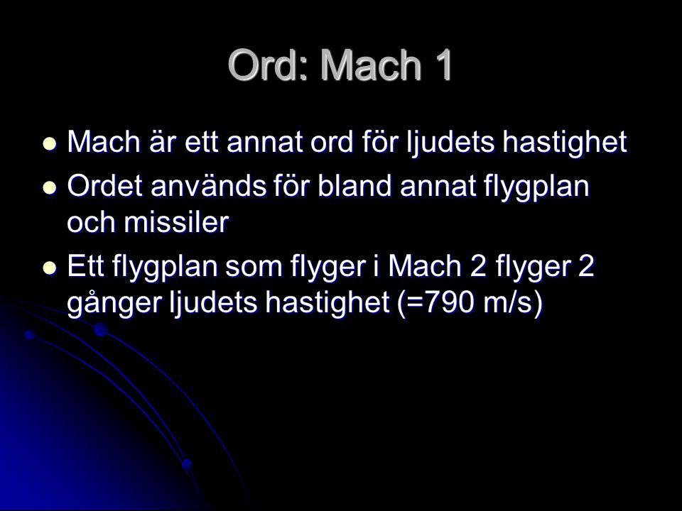 Ord: Mach 1 Mach är ett annat ord för ljudets hastighet