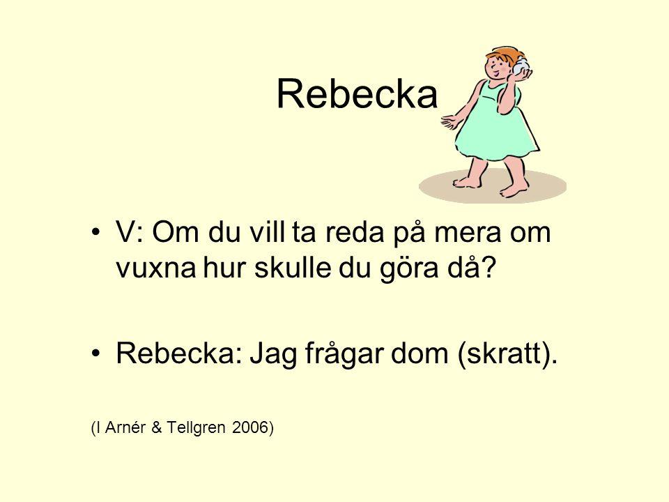 Rebecka V: Om du vill ta reda på mera om vuxna hur skulle du göra då
