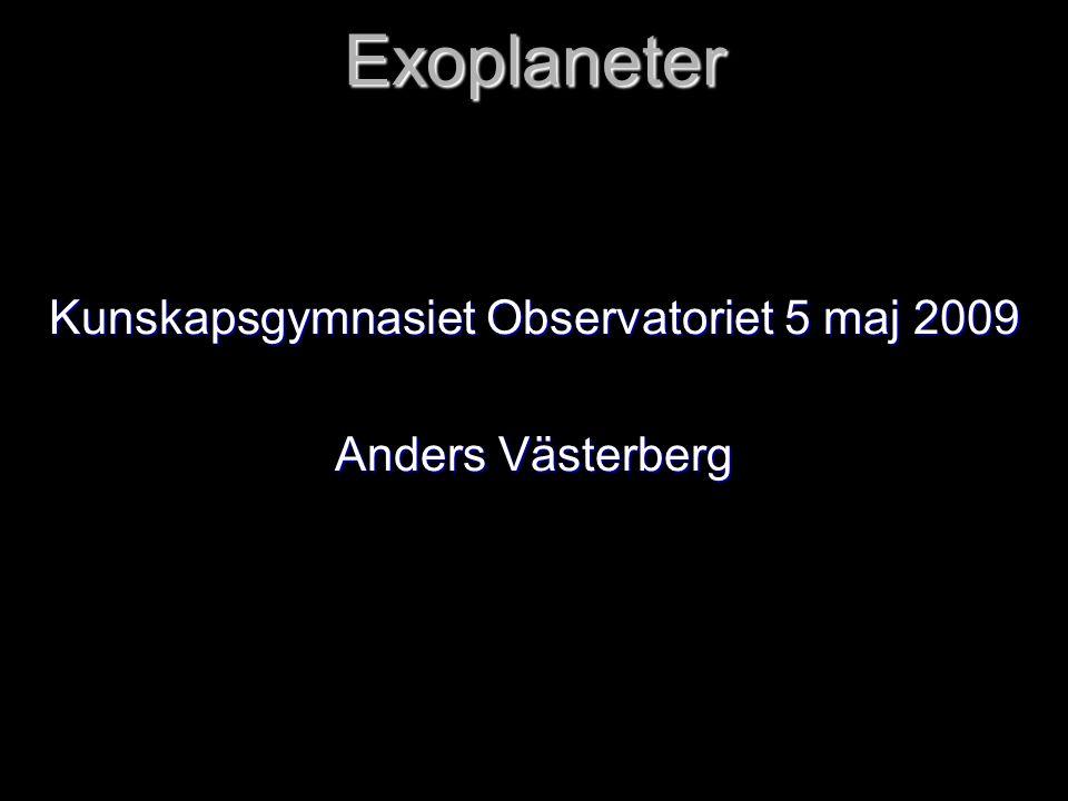 Kunskapsgymnasiet Observatoriet 5 maj 2009 Anders Västerberg