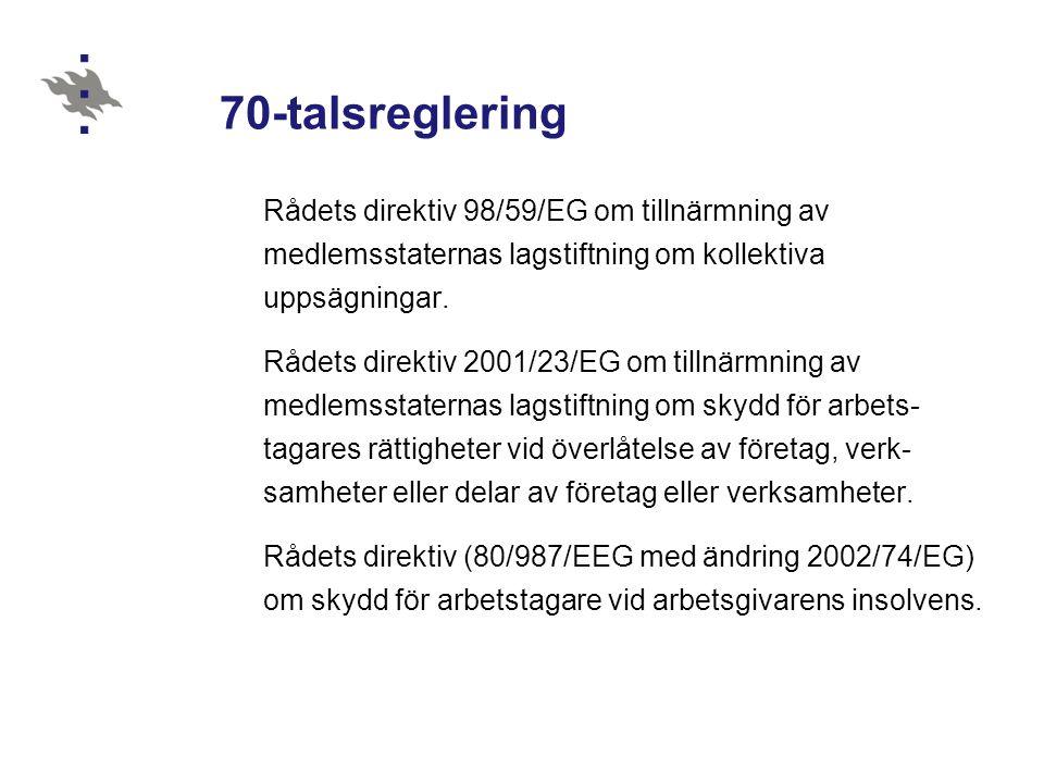 30.10.2012 70-talsreglering. Rådets direktiv 98/59/EG om tillnärmning av medlemsstaternas lagstiftning om kollektiva uppsägningar.
