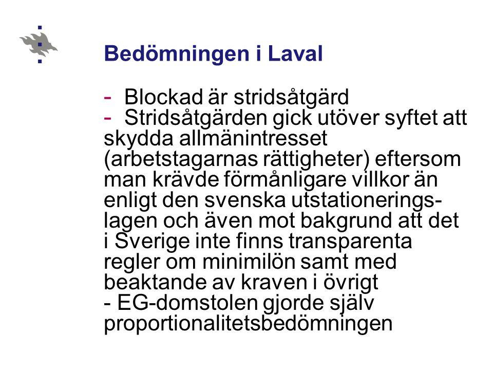 Bedömningen i Laval Blockad är stridsåtgärd. Stridsåtgärden gick utöver syftet att. skydda allmänintresset.