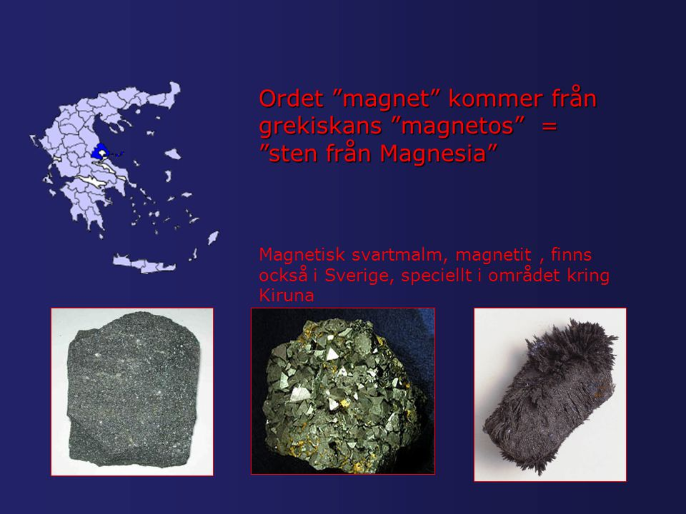 Ordet magnet kommer från grekiskans magnetos = sten från Magnesia