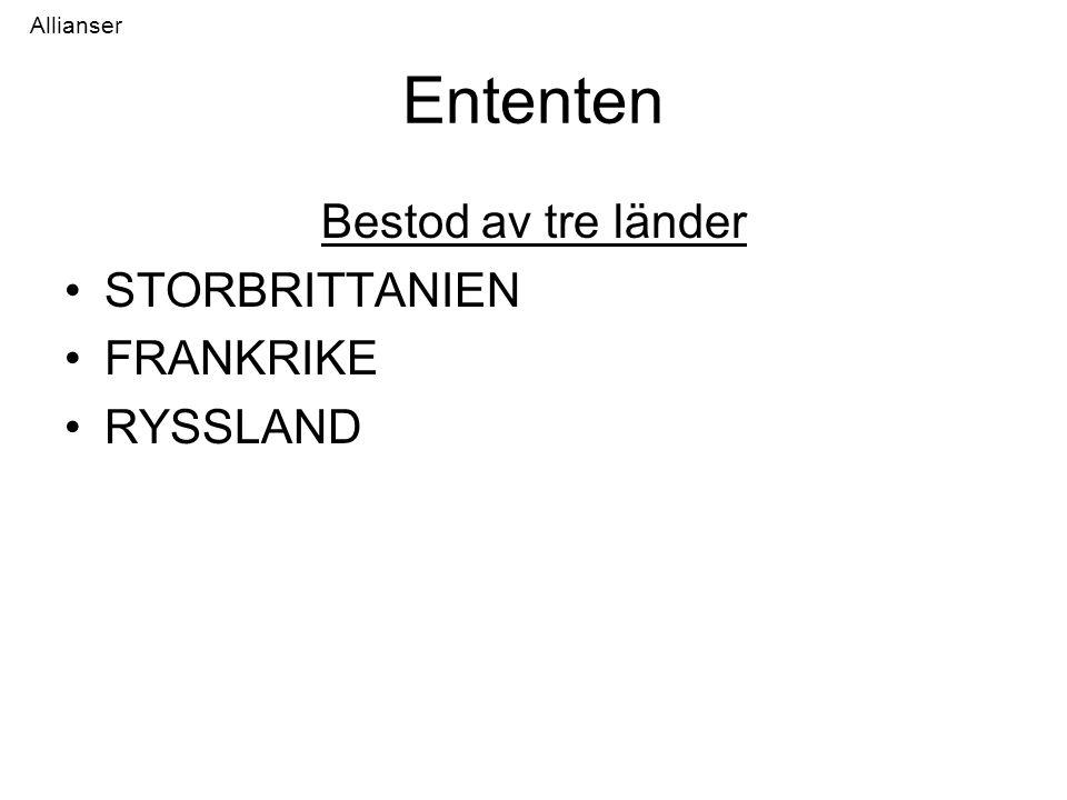 Ententen Bestod av tre länder STORBRITTANIEN FRANKRIKE RYSSLAND