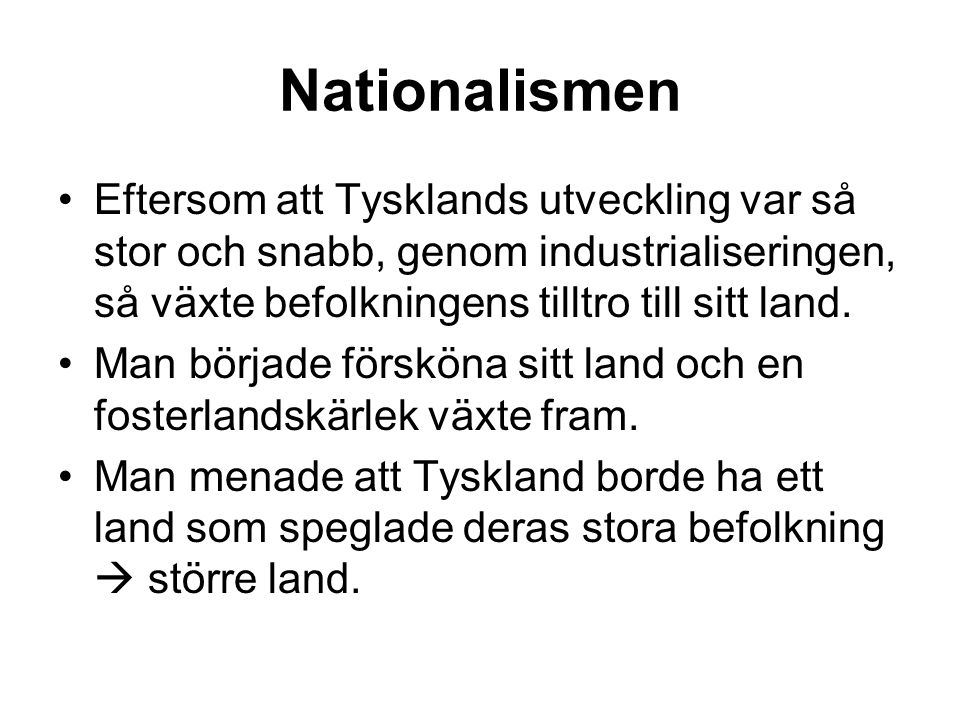 Nationalismen Eftersom att Tysklands utveckling var så stor och snabb, genom industrialiseringen, så växte befolkningens tilltro till sitt land.