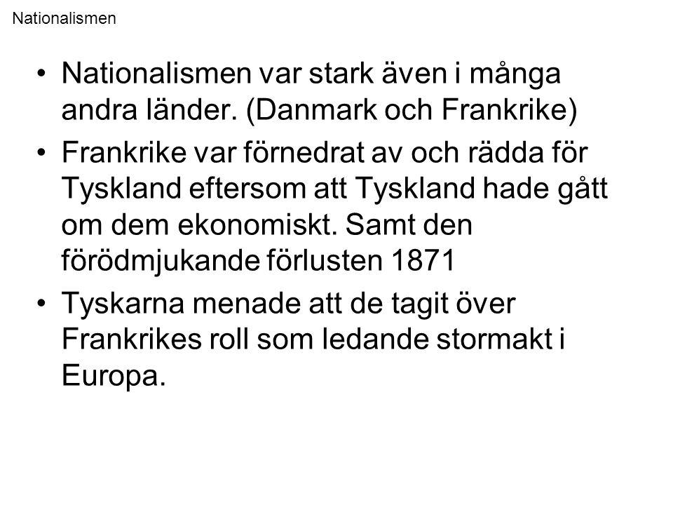 Nationalismen Nationalismen var stark även i många andra länder. (Danmark och Frankrike)