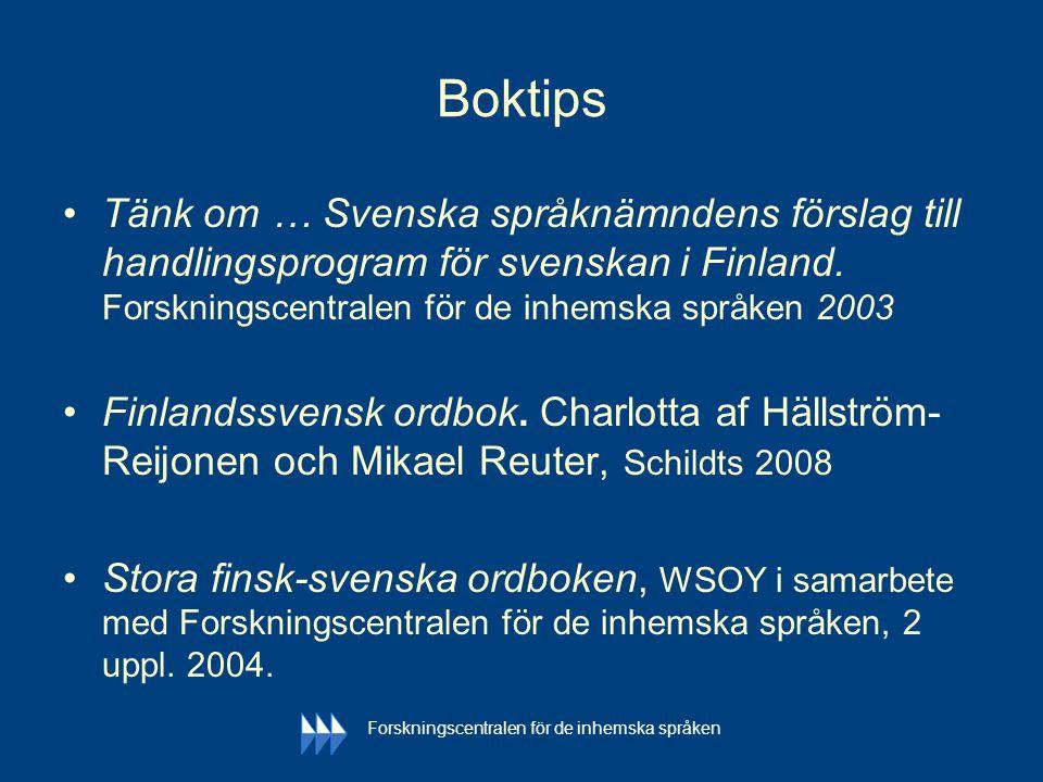 Boktips Tänk om … Svenska språknämndens förslag till handlingsprogram för svenskan i Finland. Forskningscentralen för de inhemska språken 2003.