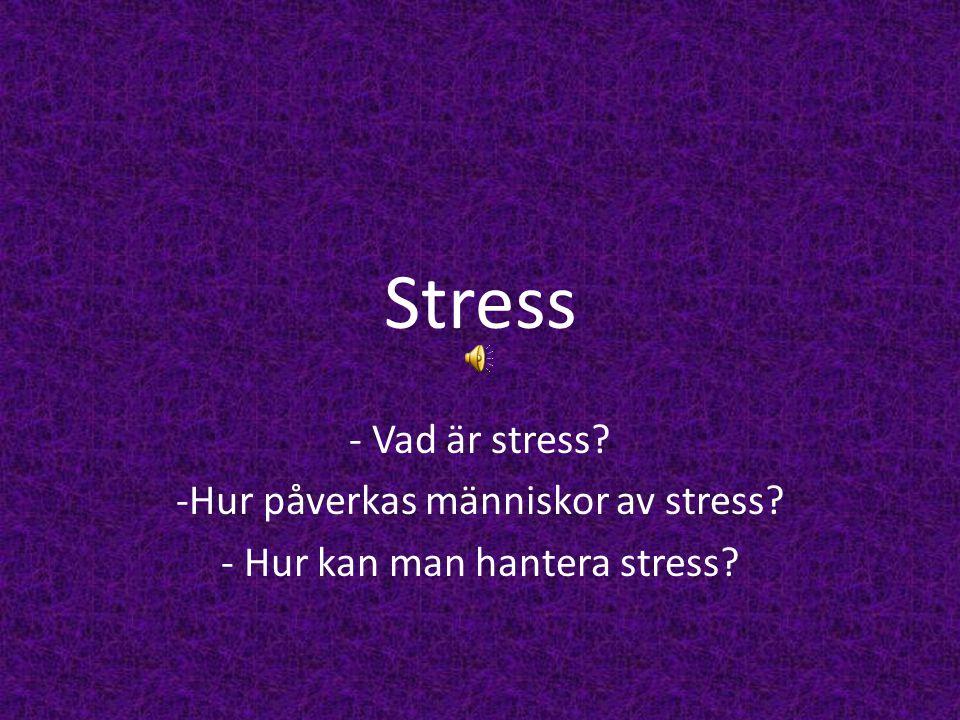 Stress Vad är stress Hur påverkas människor av stress