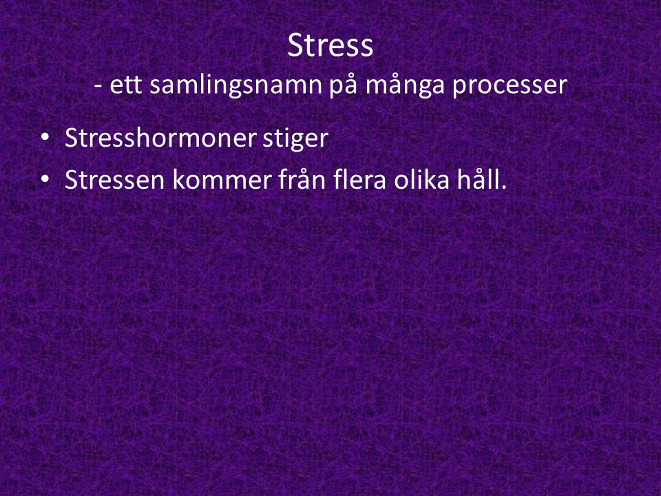 Stress - ett samlingsnamn på många processer