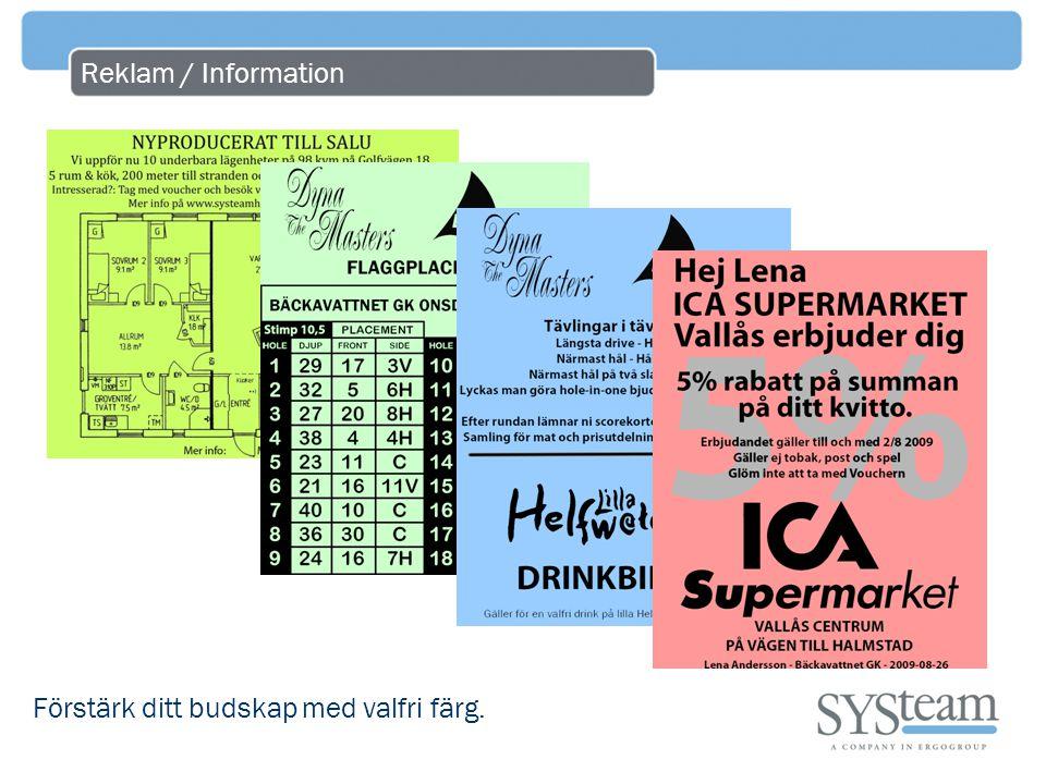 Reklam / Information Förstärk ditt budskap med valfri färg.