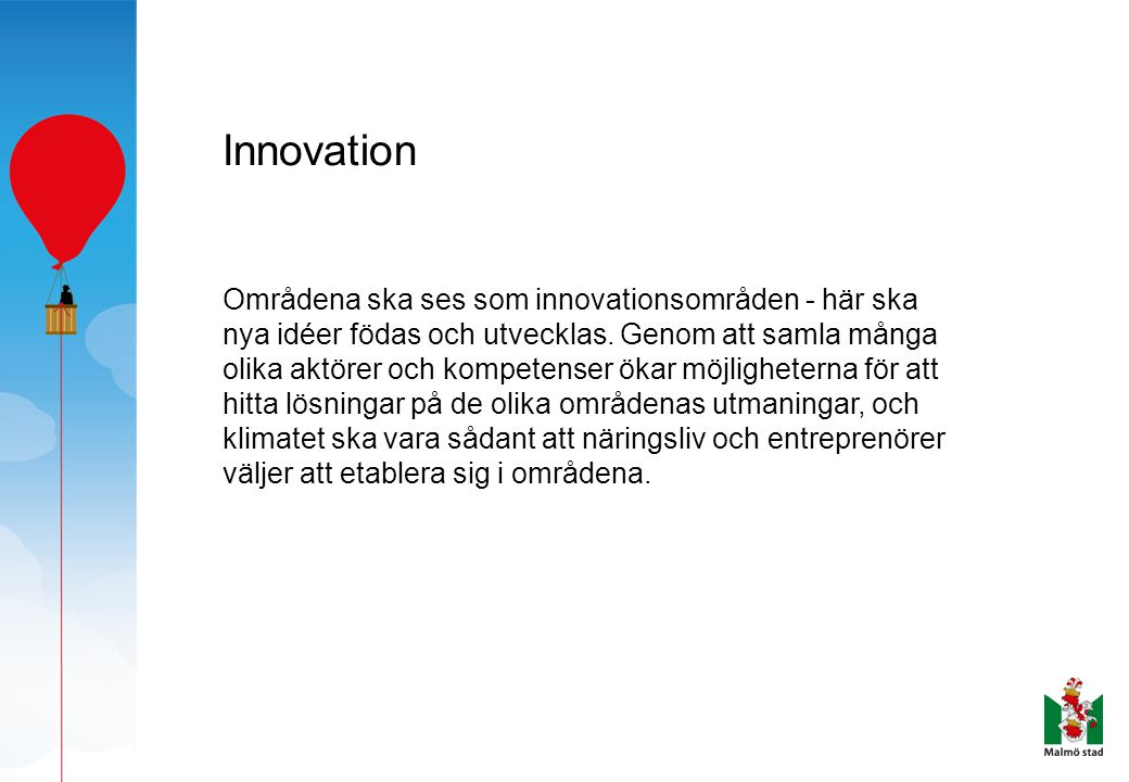 Innovation Områdena ska ses som innovationsområden - här ska