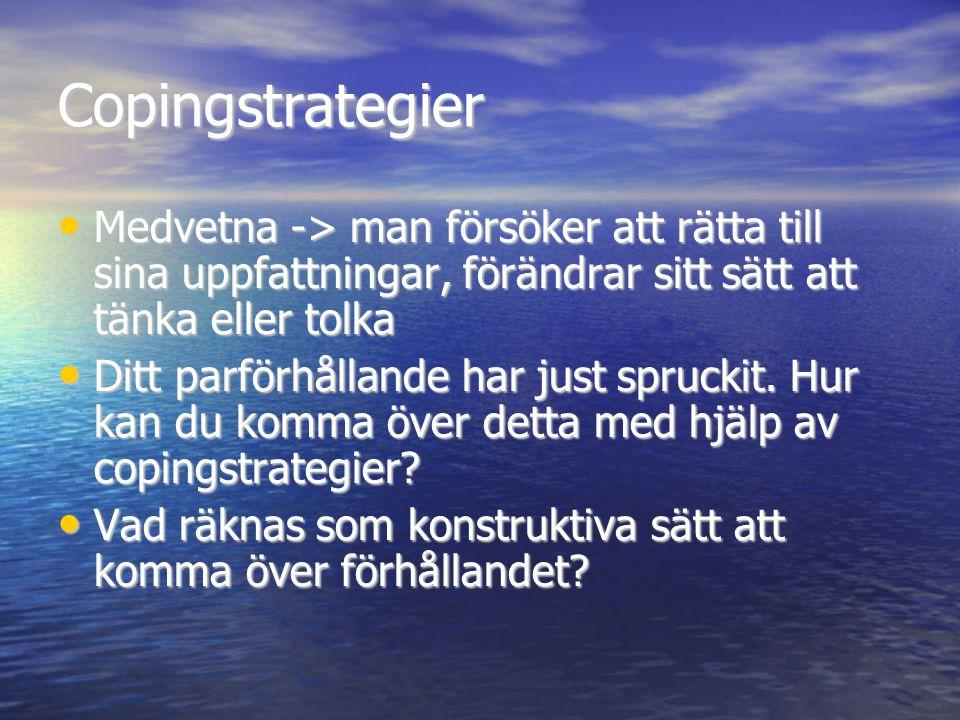 Copingstrategier Medvetna -> man försöker att rätta till sina uppfattningar, förändrar sitt sätt att tänka eller tolka.