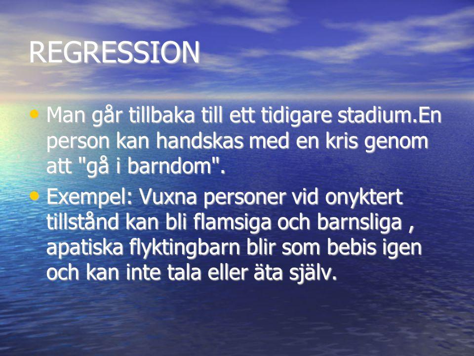 REGRESSION Man går tillbaka till ett tidigare stadium.En person kan handskas med en kris genom att gå i barndom .