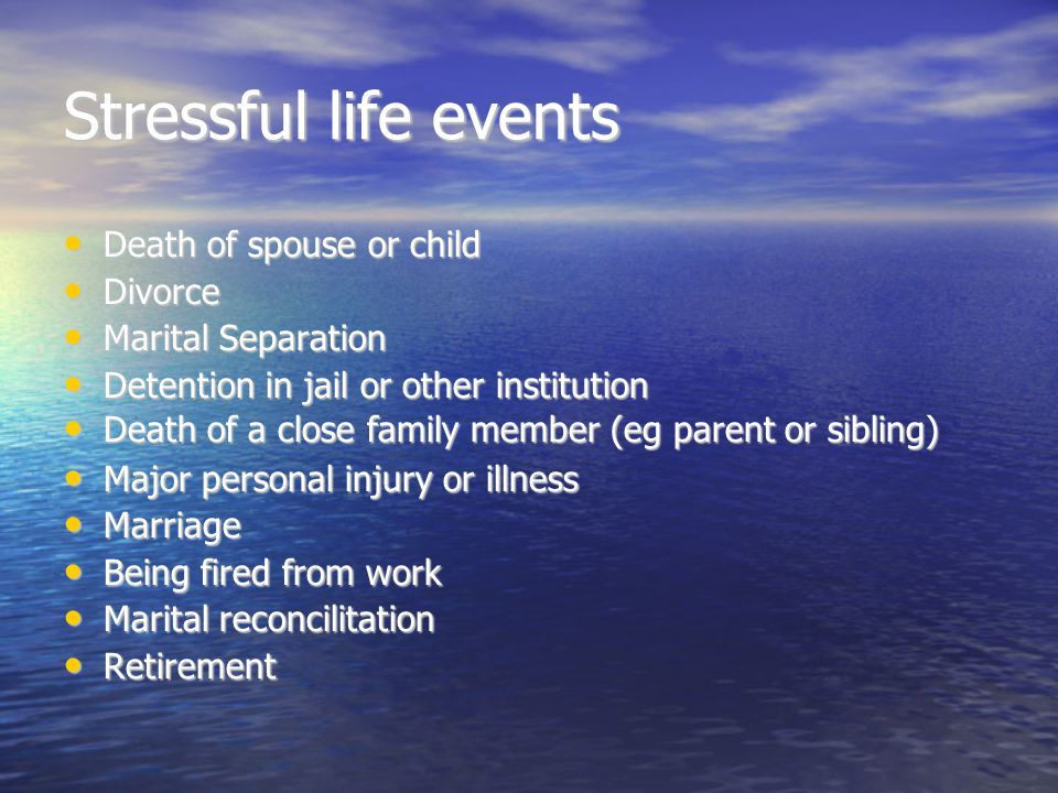 Stressful life events Death of spouse or child Divorce