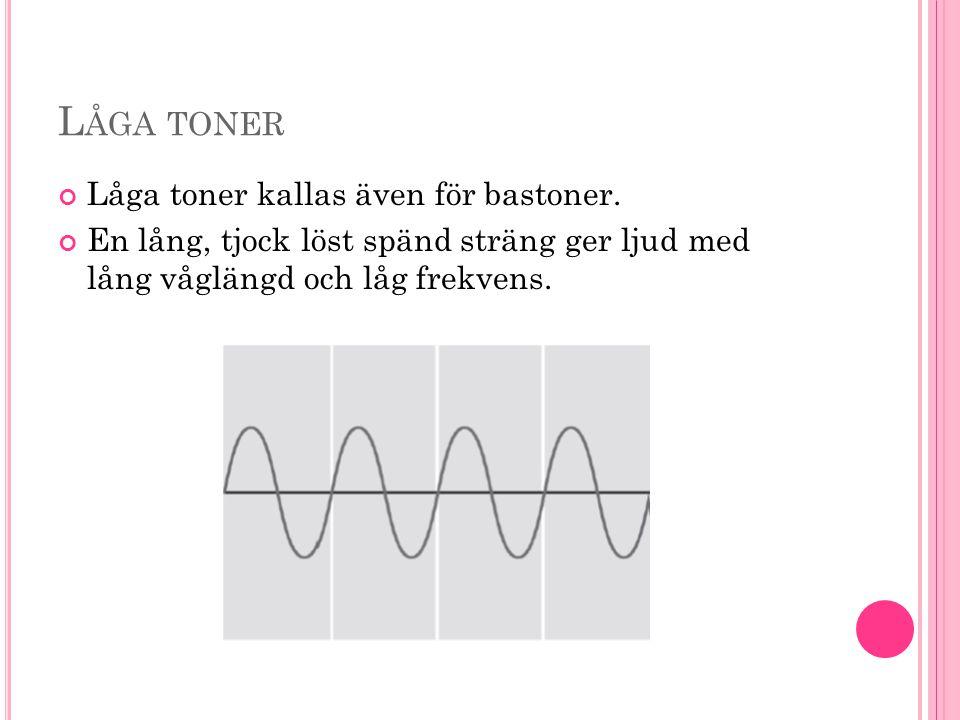 Låga toner Låga toner kallas även för bastoner.