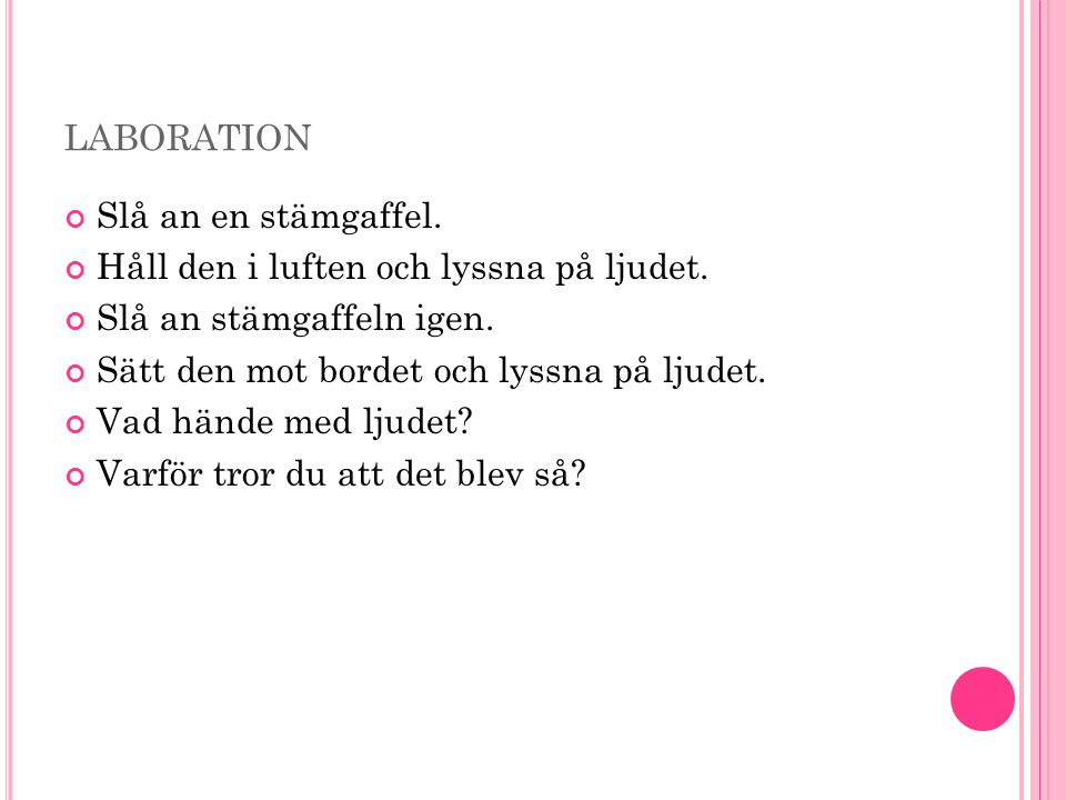 laboration Slå an en stämgaffel.