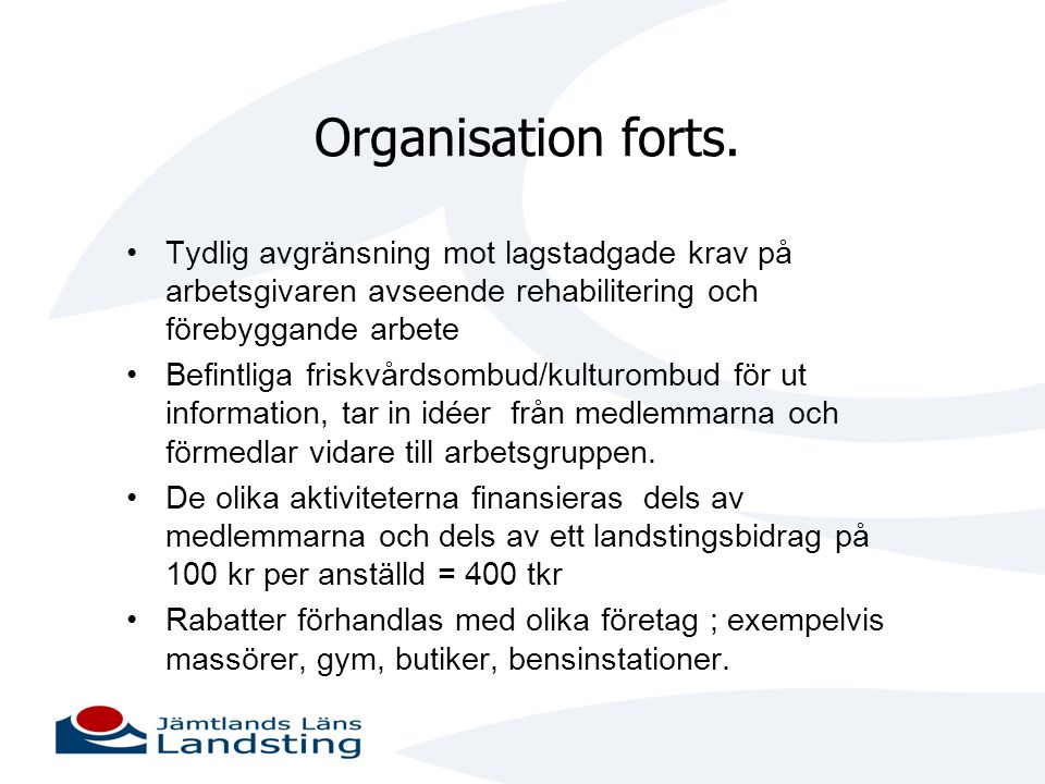 Organisation forts. Tydlig avgränsning mot lagstadgade krav på arbetsgivaren avseende rehabilitering och förebyggande arbete.