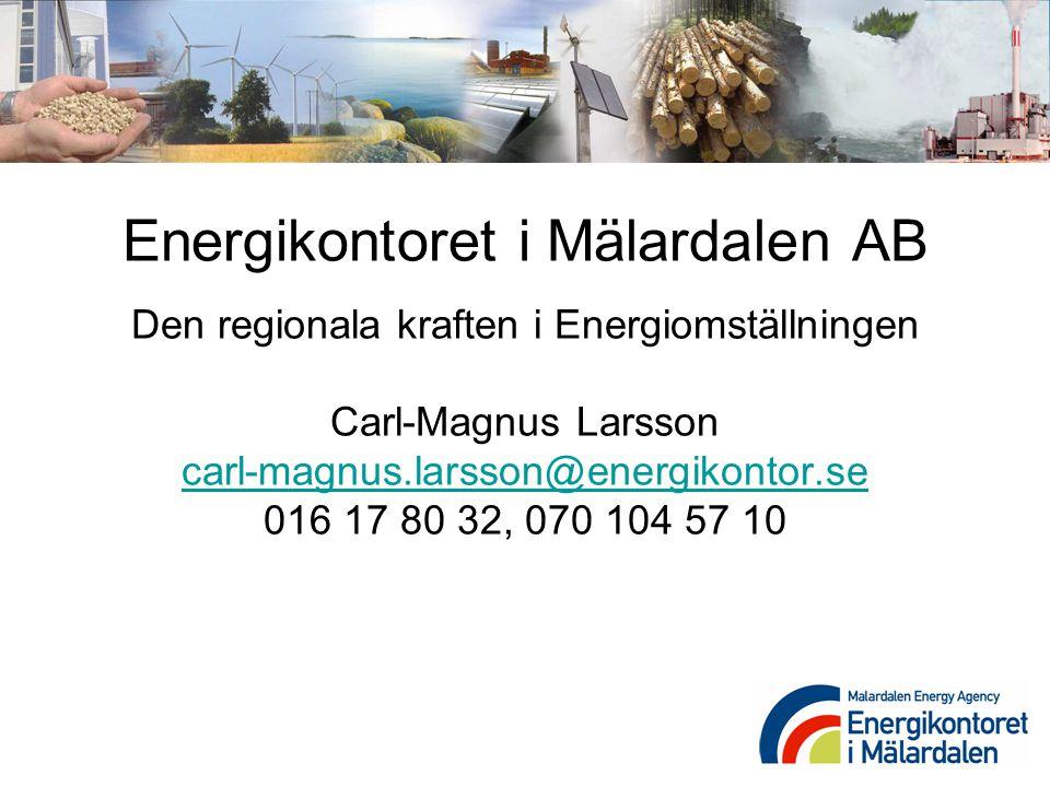 Energikontoret i Mälardalen AB Den regionala kraften i Energiomställningen Carl-Magnus Larsson carl-magnus.larsson@energikontor.se 016 17 80 32, 070 104 57 10