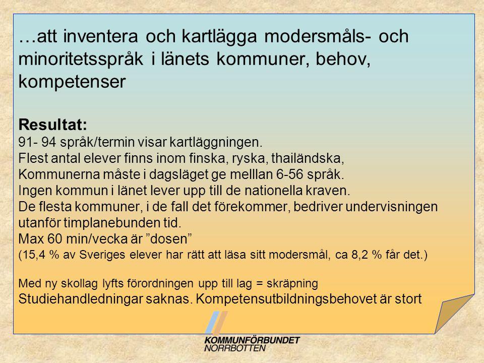 …att inventera och kartlägga modersmåls- och minoritetsspråk i länets kommuner, behov, kompetenser Resultat: 91- 94 språk/termin visar kartläggningen.