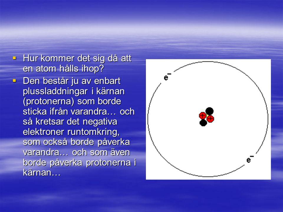 Hur kommer det sig då att en atom hålls ihop