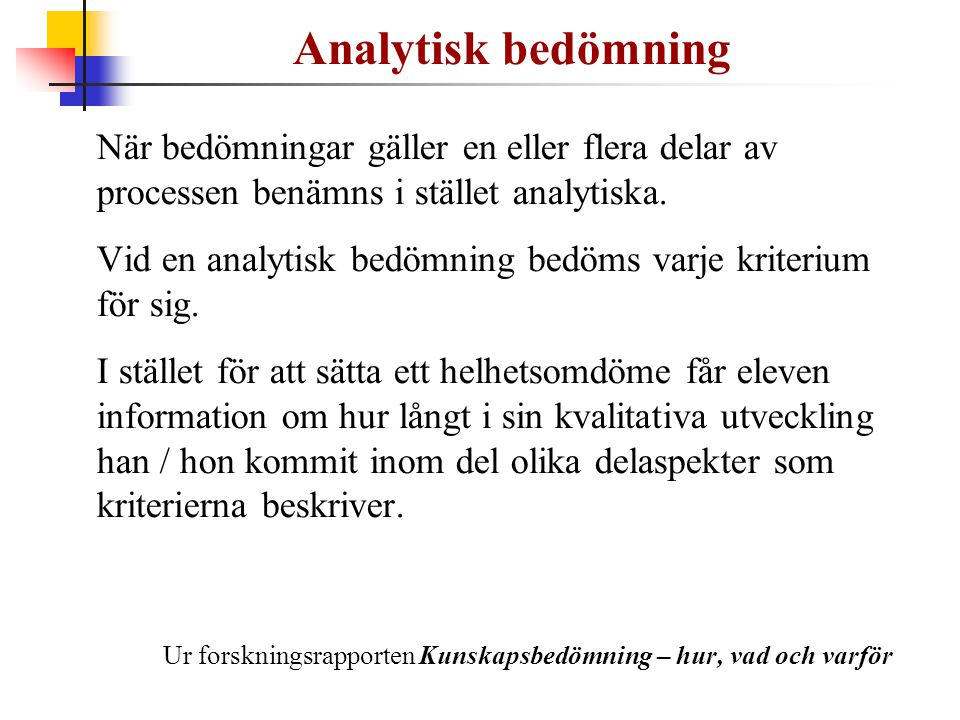 Analytisk bedömning När bedömningar gäller en eller flera delar av processen benämns i stället analytiska.